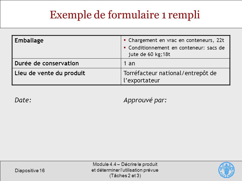 Diapositive 16 Module 4.4 – Décrire le produit et déterminer lutilisation prévue (Tâches 2 et 3) Exemple de formulaire 1 rempli Emballage Chargement e