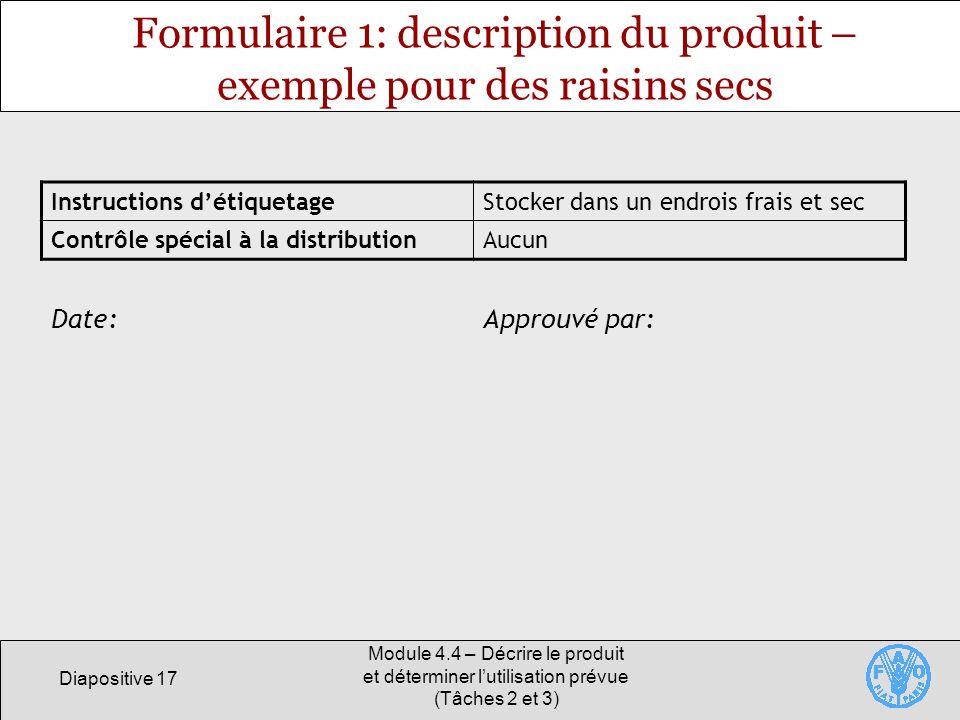 Diapositive 17 Module 4.4 – Décrire le produit et déterminer lutilisation prévue (Tâches 2 et 3) Formulaire 1: description du produit – exemple pour d
