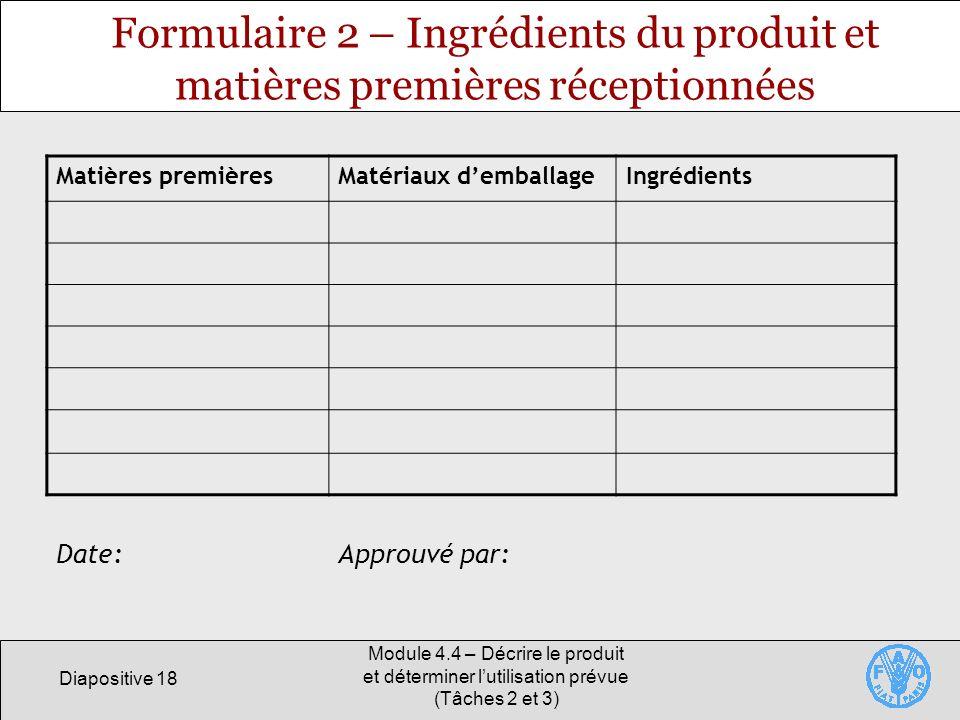 Diapositive 18 Module 4.4 – Décrire le produit et déterminer lutilisation prévue (Tâches 2 et 3) Formulaire 2 – Ingrédients du produit et matières pre