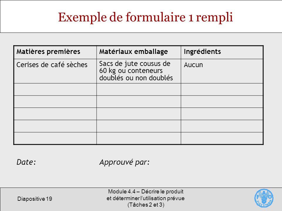 Diapositive 19 Module 4.4 – Décrire le produit et déterminer lutilisation prévue (Tâches 2 et 3) Exemple de formulaire 1 rempli Matières premièresMaté