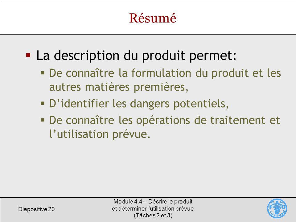 Diapositive 20 Module 4.4 – Décrire le produit et déterminer lutilisation prévue (Tâches 2 et 3) Résumé La description du produit permet: De connaître