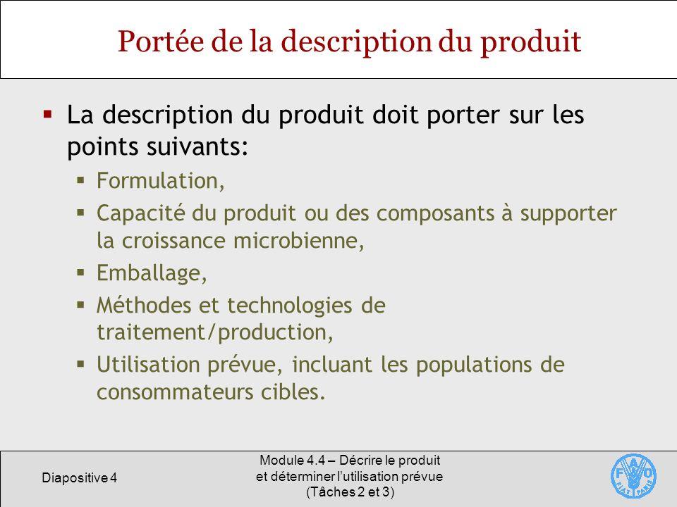 Diapositive 5 Module 4.4 – Décrire le produit et déterminer lutilisation prévue (Tâches 2 et 3) Formulation du produit Quels sont les matières premières et les ingrédients utilisés.