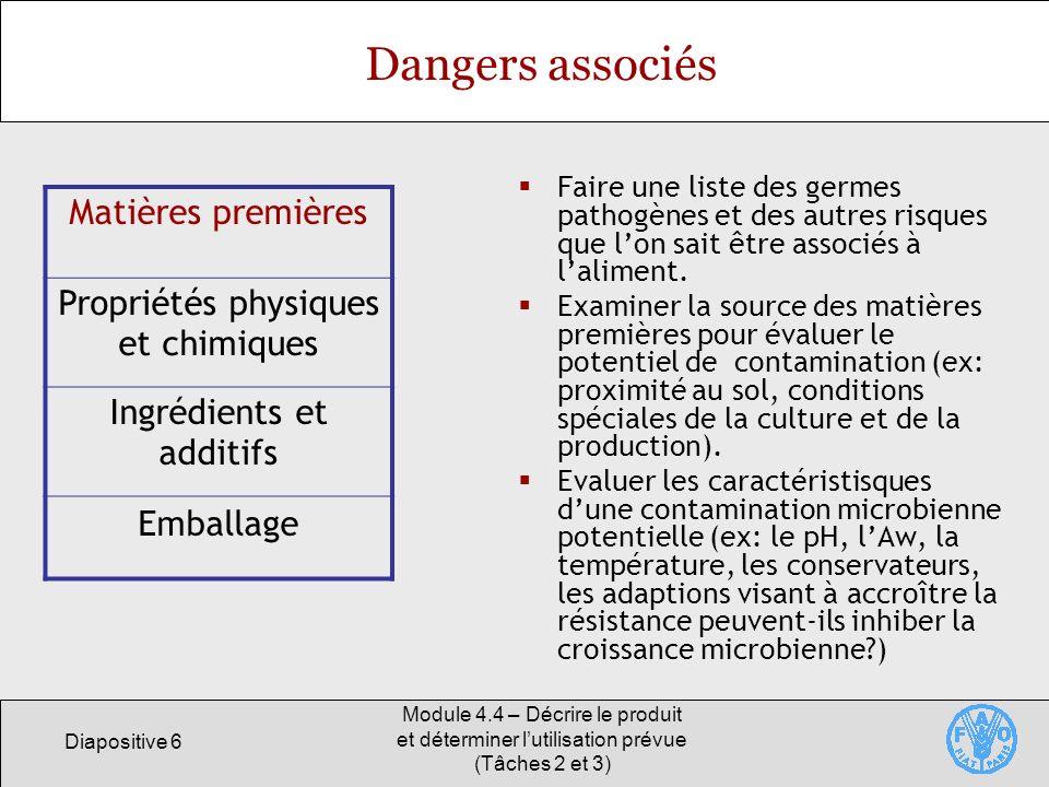 Diapositive 7 Module 4.4 – Décrire le produit et déterminer lutilisation prévue (Tâches 2 et 3) Dangers associés Fourchettes du pH, de lAw et de lEh des matières premières et du produit fini.