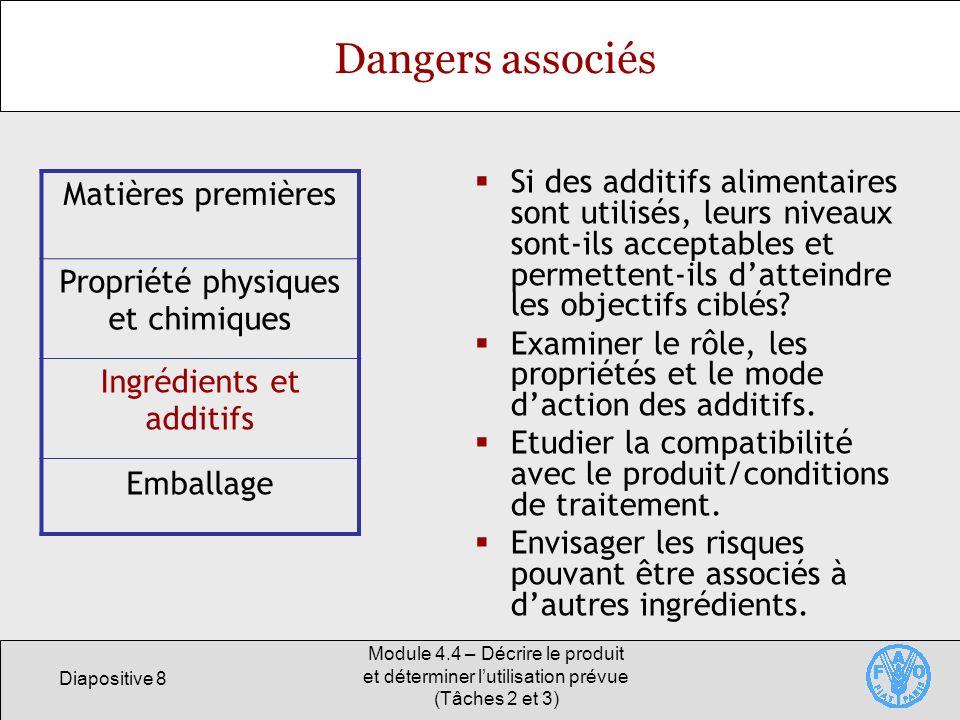 Diapositive 8 Module 4.4 – Décrire le produit et déterminer lutilisation prévue (Tâches 2 et 3) Dangers associés Si des additifs alimentaires sont uti