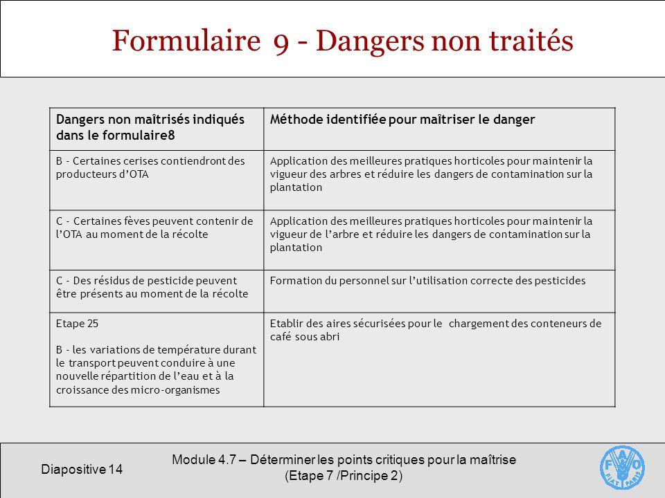 Diapositive 14 Module 4.7 – Déterminer les points critiques pour la maîtrise (Etape 7 /Principe 2) Formulaire 9 - Dangers non traités Dangers non ma î