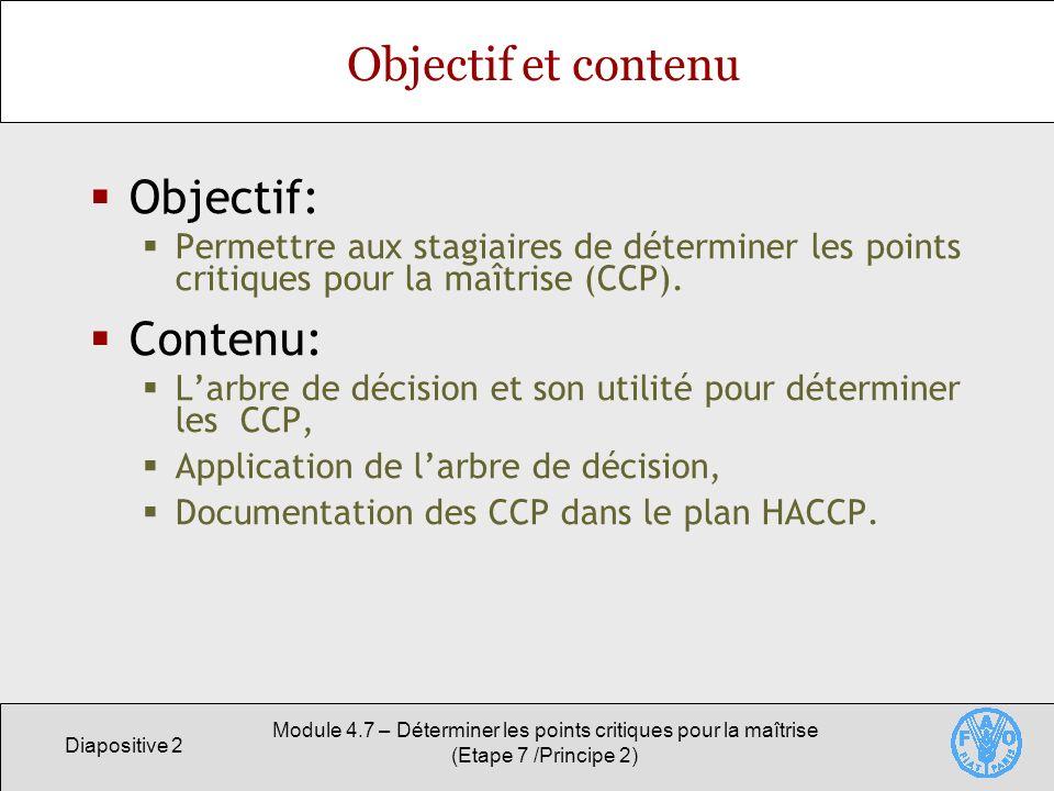 Diapositive 2 Module 4.7 – Déterminer les points critiques pour la maîtrise (Etape 7 /Principe 2) Objectif et contenu Objectif: Permettre aux stagiair