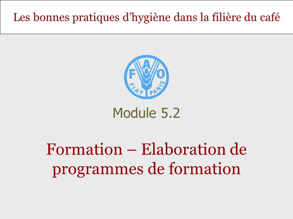 Les bonnes pratiques dhygiène dans la filière du café Formation – Elaboration de programmes de formation Module 5.2