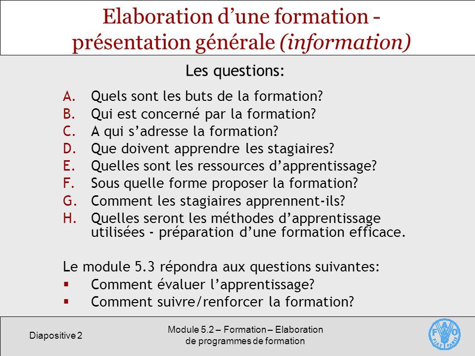Diapositive 2 Module 5.2 – Formation – Elaboration de programmes de formation Elaboration dune formation - présentation générale (information) A.Quels