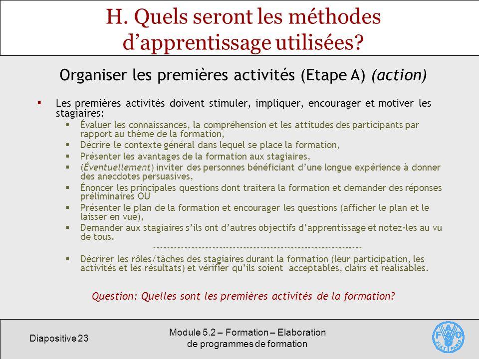 Diapositive 23 Module 5.2 – Formation – Elaboration de programmes de formation H. Quels seront les méthodes dapprentissage utilisées? Les premières ac
