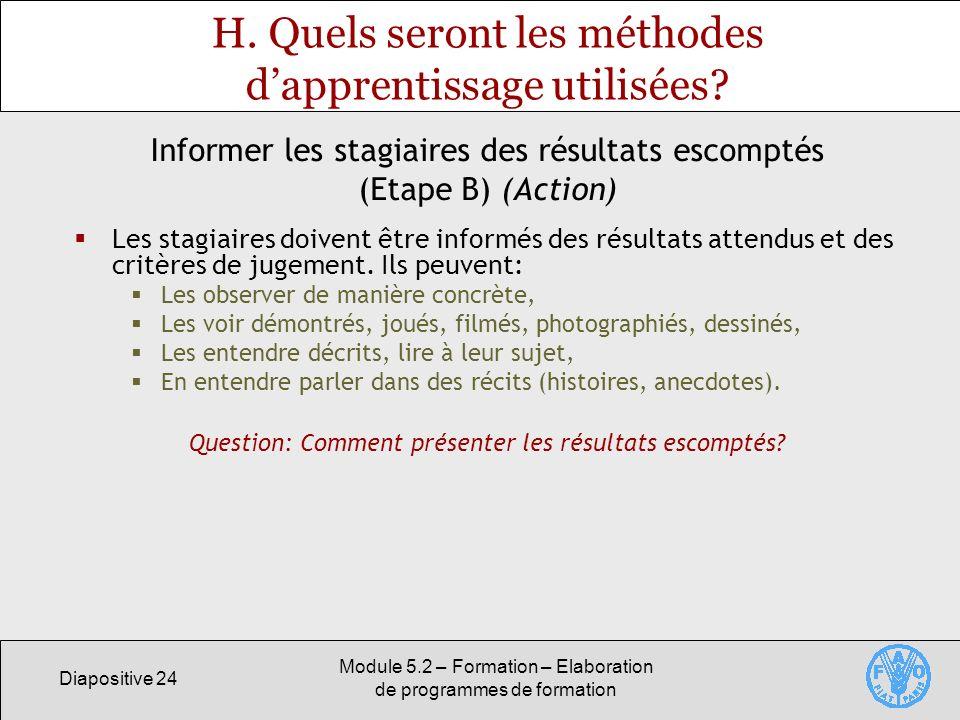 Diapositive 24 Module 5.2 – Formation – Elaboration de programmes de formation H. Quels seront les méthodes dapprentissage utilisées? Les stagiaires d