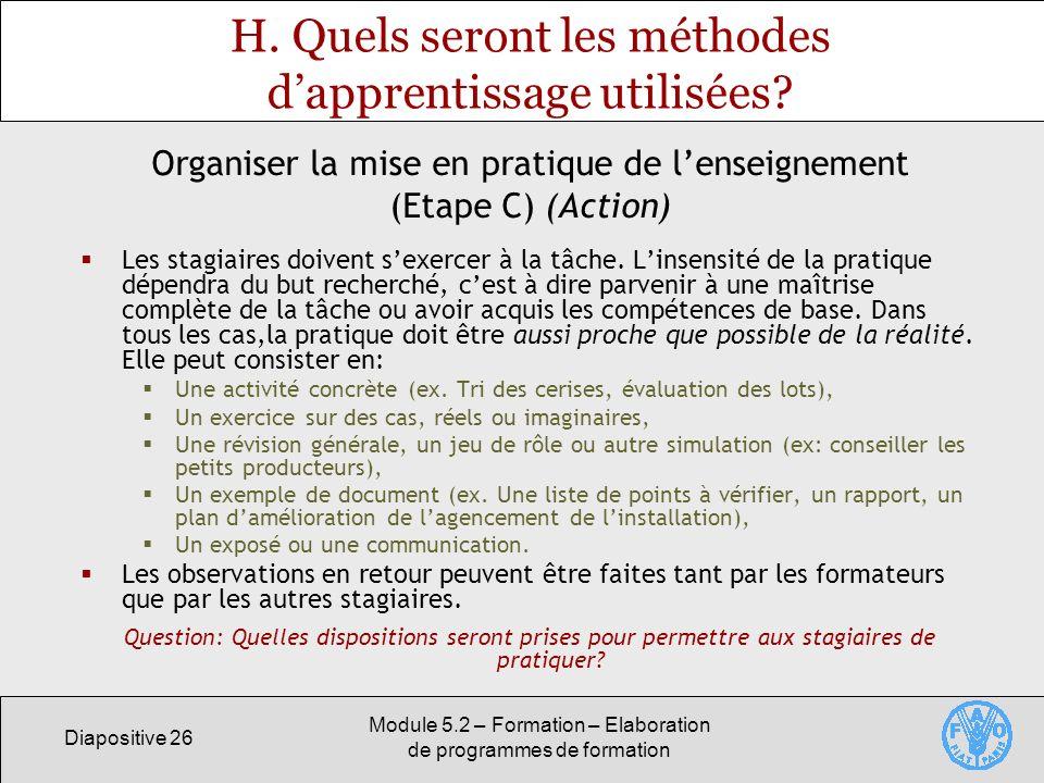 Diapositive 26 Module 5.2 – Formation – Elaboration de programmes de formation H. Quels seront les méthodes dapprentissage utilisées? Les stagiaires d