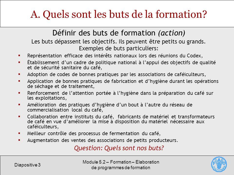 Diapositive 3 Module 5.2 – Formation – Elaboration de programmes de formation A. Quels sont les buts de la formation? Les buts dépassent les objectifs