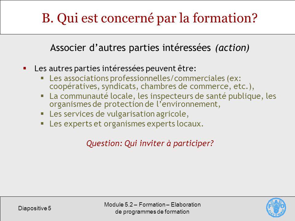Diapositive 5 Module 5.2 – Formation – Elaboration de programmes de formation B. Qui est concerné par la formation? Les autres parties intéressées peu