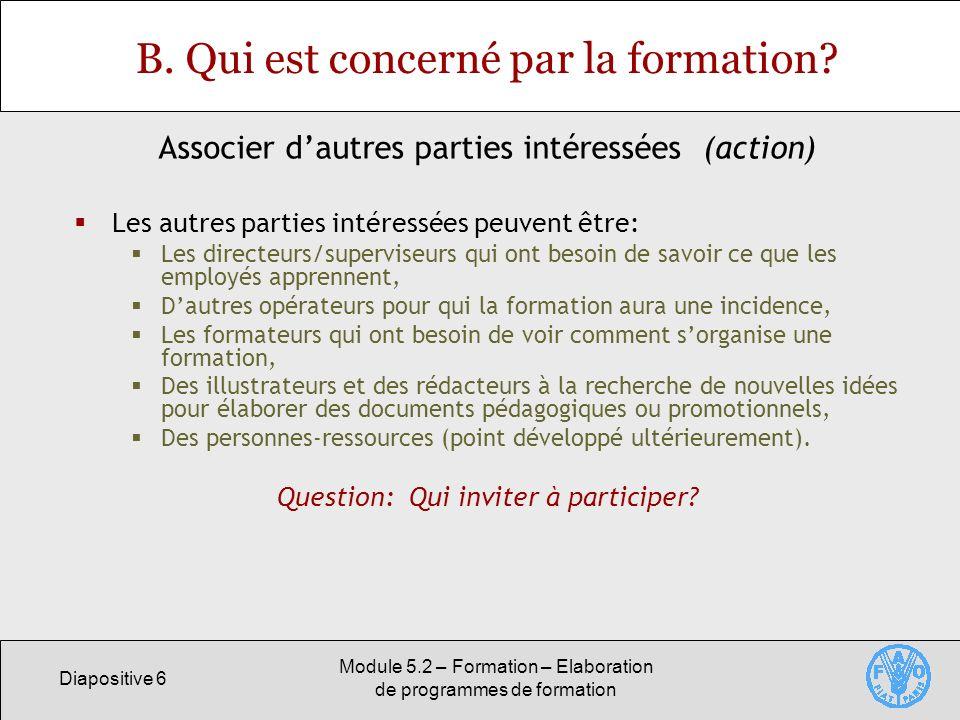 Diapositive 6 Module 5.2 – Formation – Elaboration de programmes de formation B. Qui est concerné par la formation? Les autres parties intéressées peu