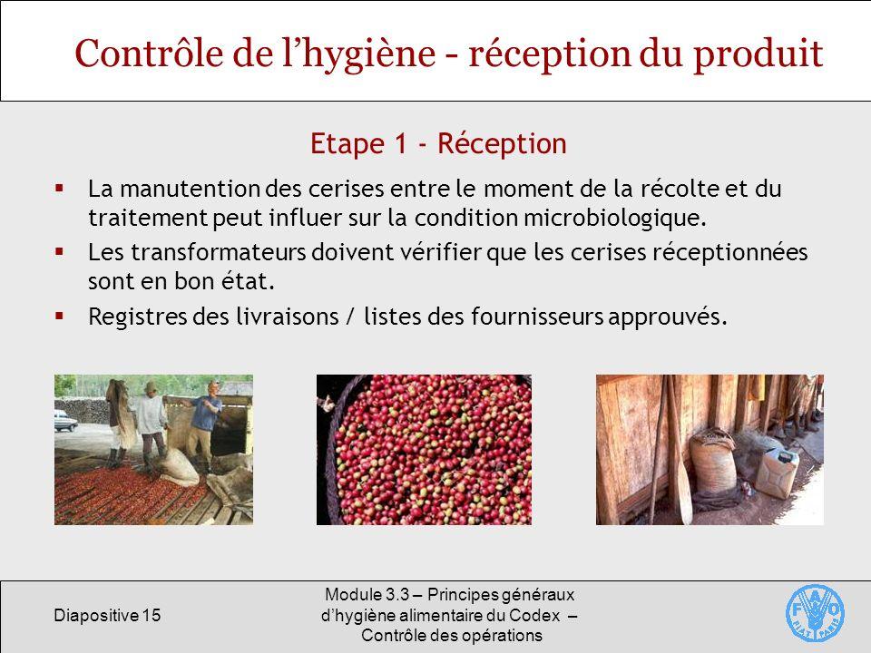 Diapositive 15 Module 3.3 – Principes généraux dhygiène alimentaire du Codex – Contrôle des opérations Etape 1 - Réception Contrôle de lhygiène - réce