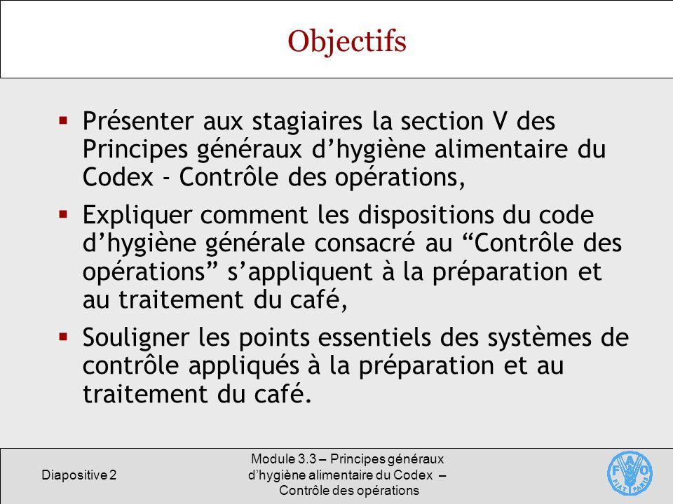 Diapositive 23 Module 3.3 – Principes généraux dhygiène alimentaire du Codex – Contrôle des opérations Contrôle des opérations de séchage Charges recommandées pour le séchage du café au soleil Cerises fraîches: 20 - 40 kg/m 2 ou couche épaisse de 2 à 4 cm.