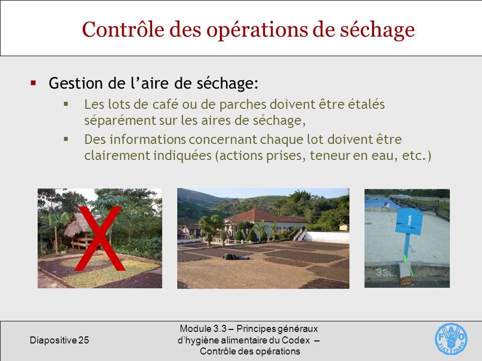 Diapositive 25 Module 3.3 – Principes généraux dhygiène alimentaire du Codex – Contrôle des opérations Contrôle des opérations de séchage Gestion de l