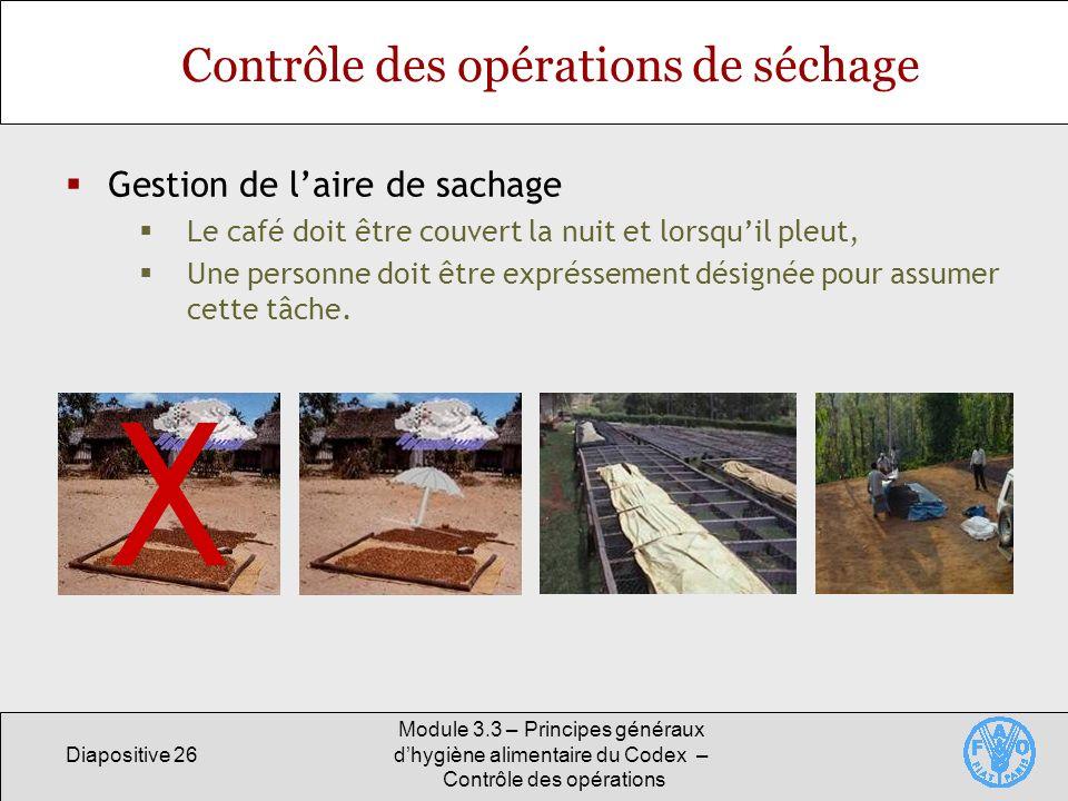 Diapositive 26 Module 3.3 – Principes généraux dhygiène alimentaire du Codex – Contrôle des opérations Contrôle des opérations de séchage Gestion de l