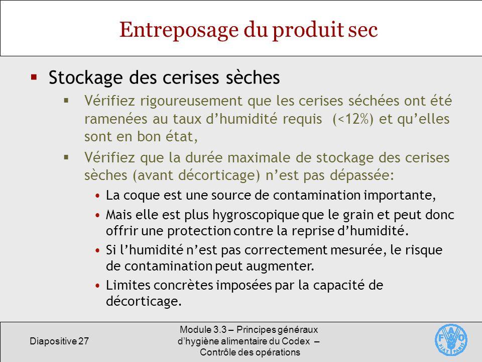 Diapositive 27 Module 3.3 – Principes généraux dhygiène alimentaire du Codex – Contrôle des opérations Entreposage du produit sec Stockage des cerises