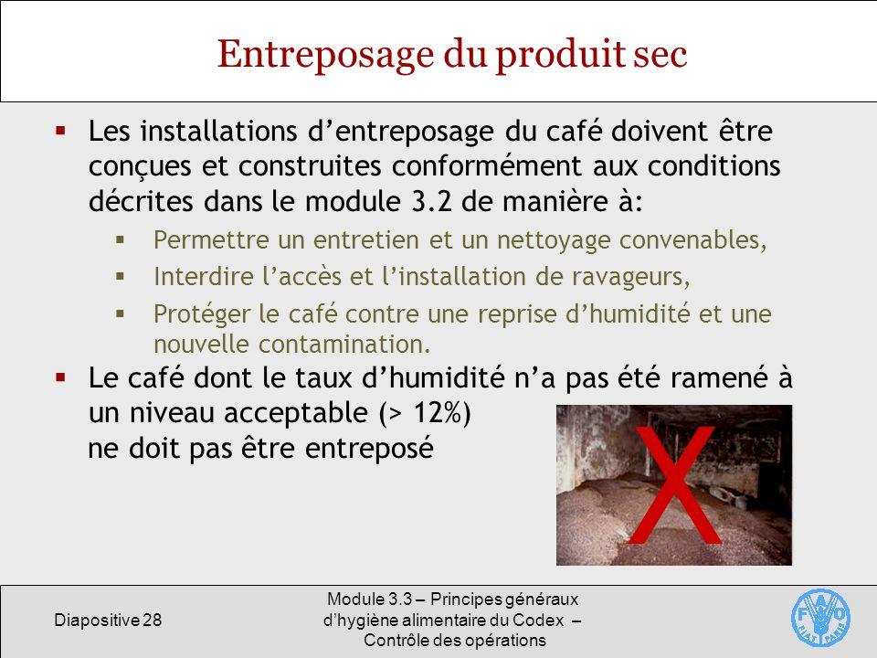 Diapositive 28 Module 3.3 – Principes généraux dhygiène alimentaire du Codex – Contrôle des opérations Entreposage du produit sec Les installations de
