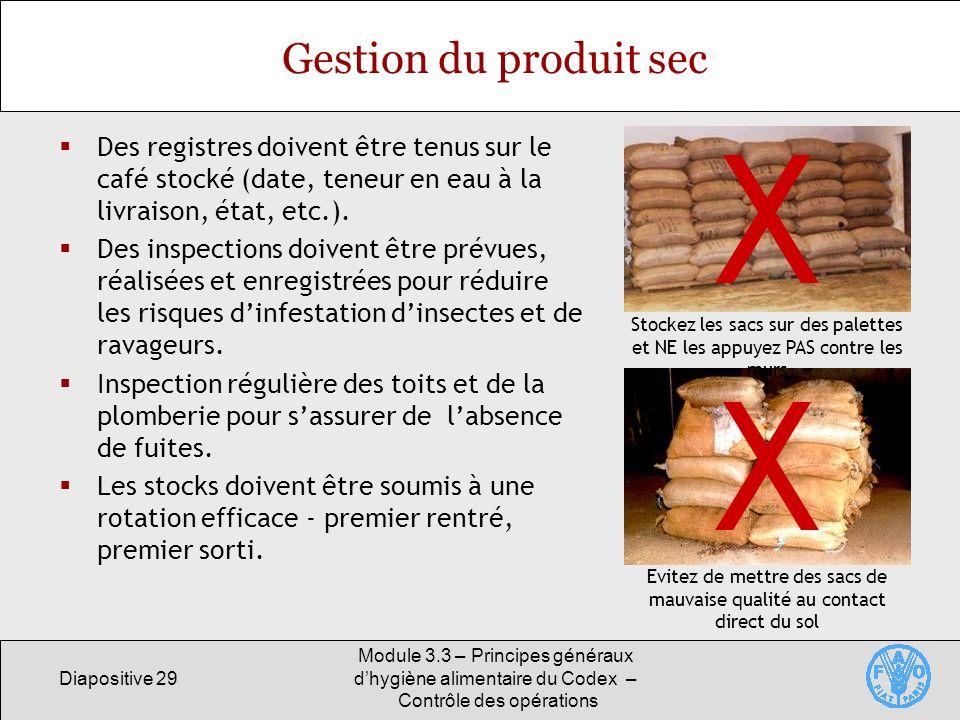 Diapositive 29 Module 3.3 – Principes généraux dhygiène alimentaire du Codex – Contrôle des opérations Gestion du produit sec Des registres doivent êt