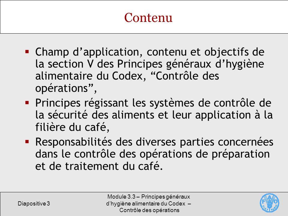 Diapositive 3 Module 3.3 – Principes généraux dhygiène alimentaire du Codex – Contrôle des opérations Contenu Champ dapplication, contenu et objectifs