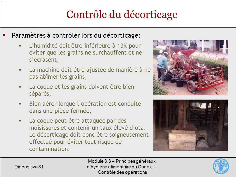 Diapositive 31 Module 3.3 – Principes généraux dhygiène alimentaire du Codex – Contrôle des opérations Contrôle du décorticage Paramètres à contrôler
