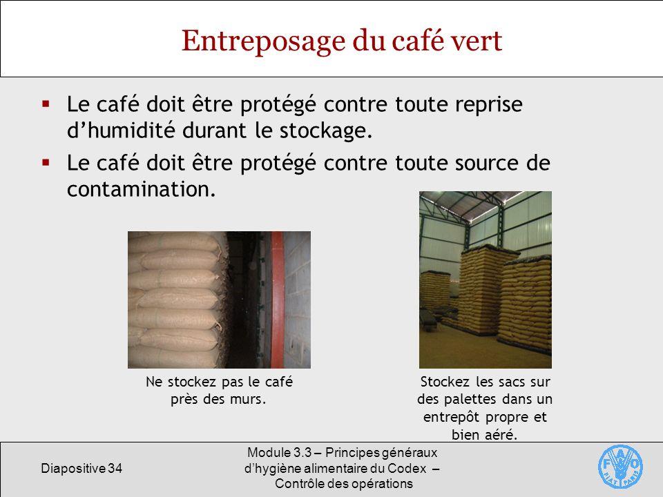 Diapositive 34 Module 3.3 – Principes généraux dhygiène alimentaire du Codex – Contrôle des opérations Entreposage du café vert Le café doit être prot