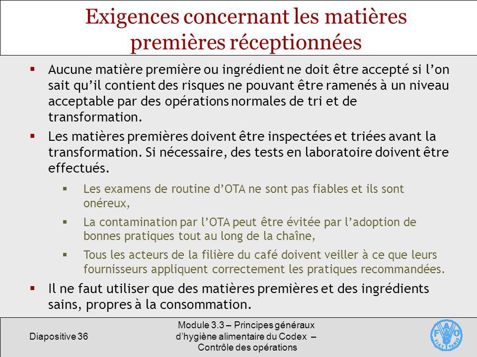 Diapositive 36 Module 3.3 – Principes généraux dhygiène alimentaire du Codex – Contrôle des opérations Exigences concernant les matières premières réc