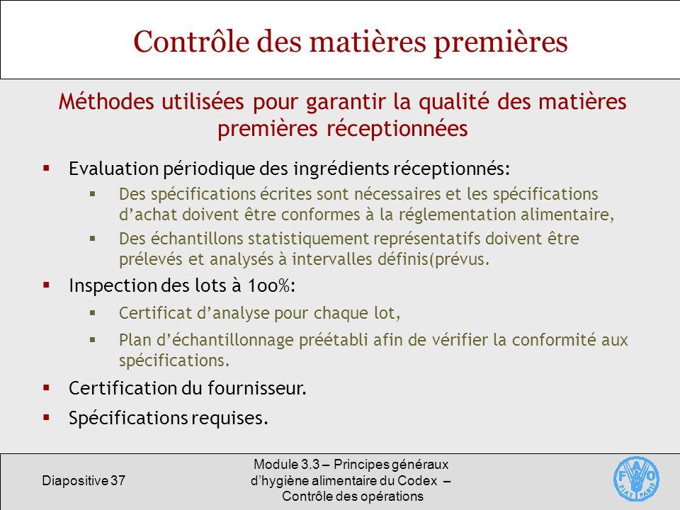 Diapositive 37 Module 3.3 – Principes généraux dhygiène alimentaire du Codex – Contrôle des opérations Contrôle des matières premières Evaluation péri