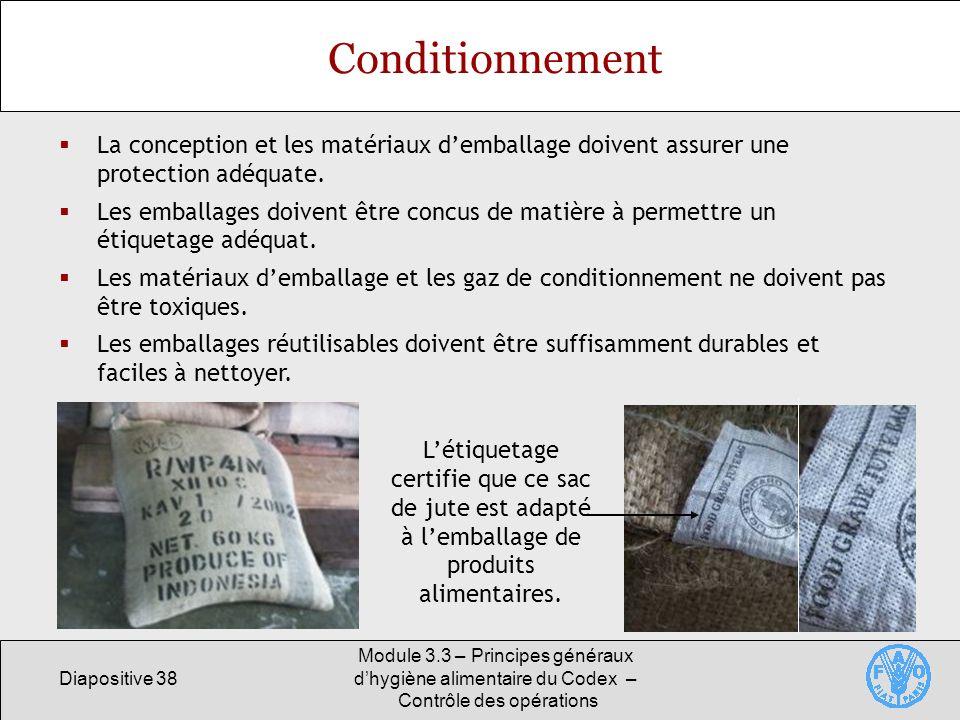 Diapositive 38 Module 3.3 – Principes généraux dhygiène alimentaire du Codex – Contrôle des opérations Conditionnement La conception et les matériaux