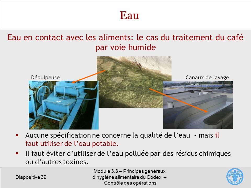 Diapositive 39 Module 3.3 – Principes généraux dhygiène alimentaire du Codex – Contrôle des opérations Eau Eau en contact avec les aliments: le cas du