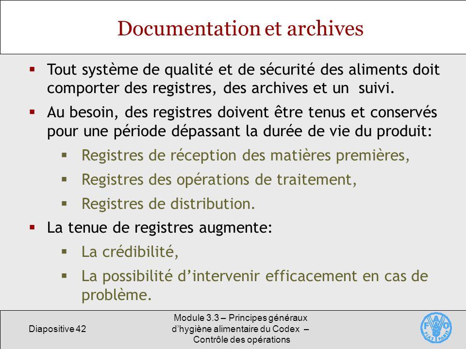 Diapositive 42 Module 3.3 – Principes généraux dhygiène alimentaire du Codex – Contrôle des opérations Documentation et archives Tout système de quali