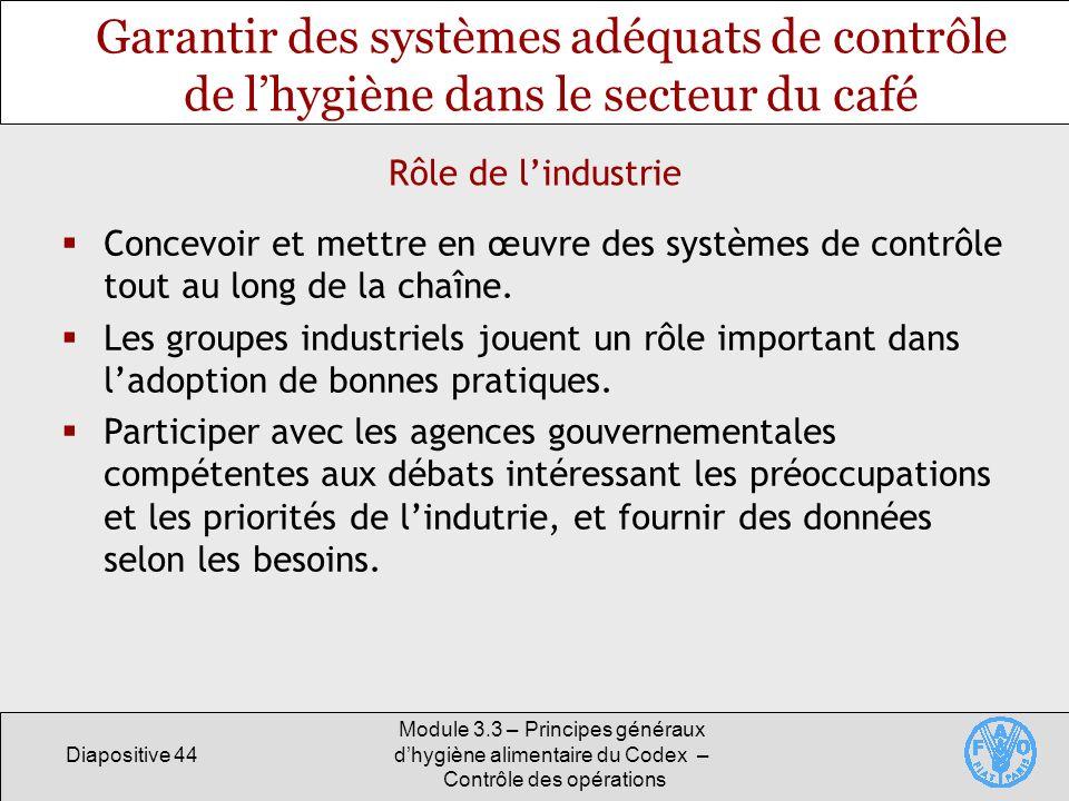 Diapositive 44 Module 3.3 – Principes généraux dhygiène alimentaire du Codex – Contrôle des opérations Garantir des systèmes adéquats de contrôle de l