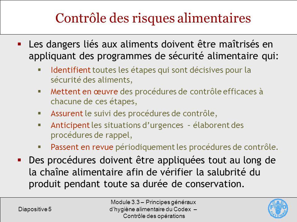 Diapositive 5 Module 3.3 – Principes généraux dhygiène alimentaire du Codex – Contrôle des opérations Contrôle des risques alimentaires Les dangers li