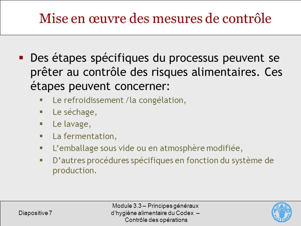 Diapositive 8 Module 3.3 – Principes généraux dhygiène alimentaire du Codex – Contrôle des opérations Conception/évaluation des mesures de contrôle Les spécifications microbiologiques, chimiques et physiques Doivent être fondées sur des principes scientifiques solides.