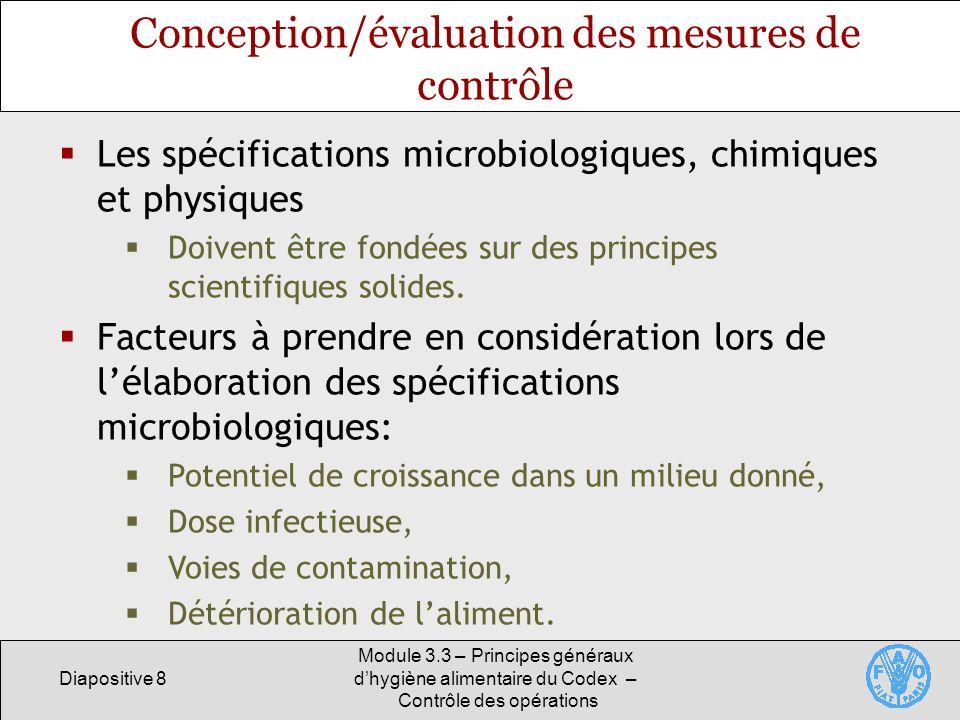 Diapositive 8 Module 3.3 – Principes généraux dhygiène alimentaire du Codex – Contrôle des opérations Conception/évaluation des mesures de contrôle Le