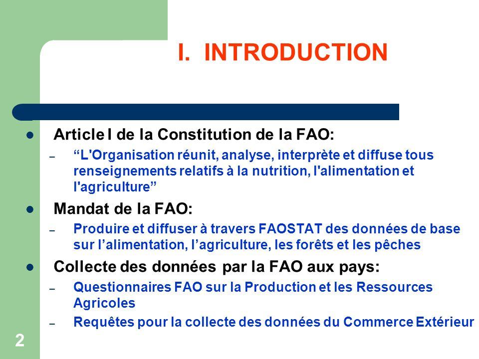 2 I. INTRODUCTION Article I de la Constitution de la FAO: – L'Organisation réunit, analyse, interprète et diffuse tous renseignements relatifs à la nu