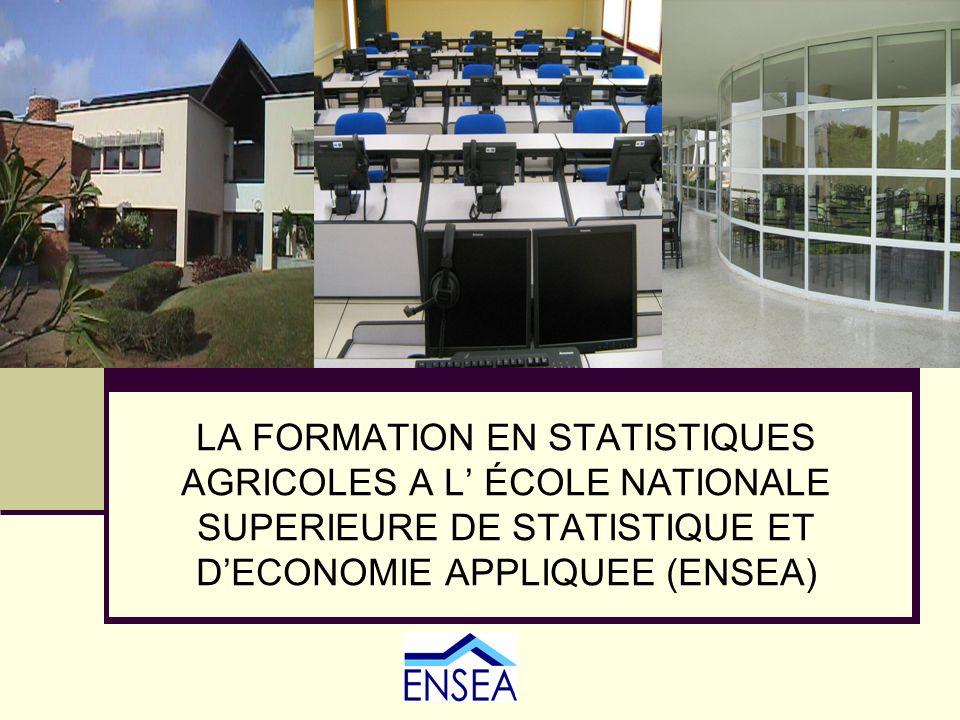 LA FORMATION EN STATISTIQUES AGRICOLES A L ÉCOLE NATIONALE SUPERIEURE DE STATISTIQUE ET DECONOMIE APPLIQUEE (ENSEA)