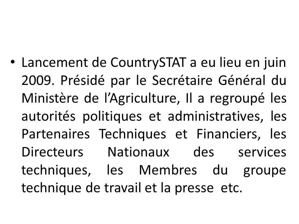 Lancement de CountrySTAT a eu lieu en juin 2009. Présidé par le Secrétaire Général du Ministère de lAgriculture, Il a regroupé les autorités politique