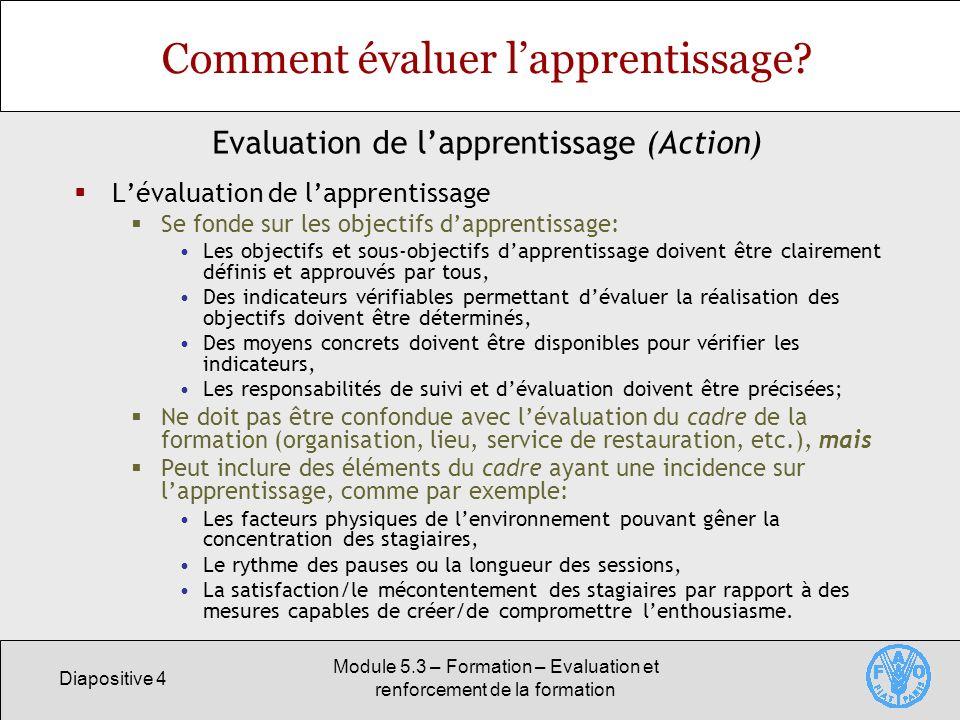 Diapositive 5 Module 5.3 – Formation – Evaluation et renforcement de la formation Comment évaluer lapprentissage.