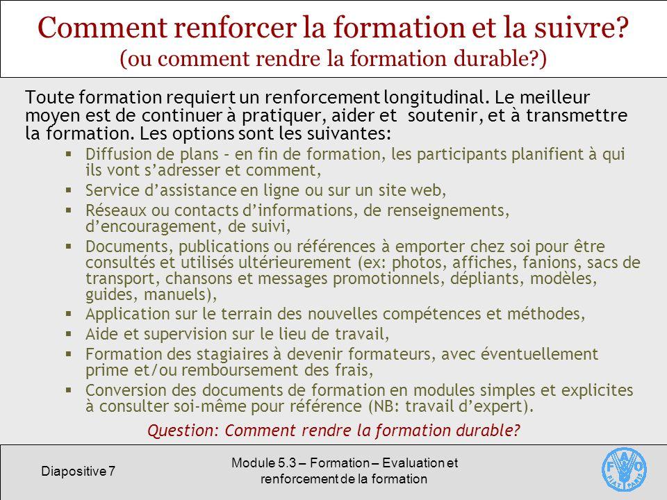 Diapositive 7 Module 5.3 – Formation – Evaluation et renforcement de la formation Comment renforcer la formation et la suivre.
