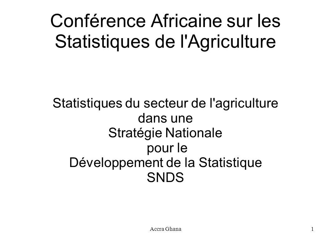 Accra Ghana1 Conférence Africaine sur les Statistiques de l'Agriculture Statistiques du secteur de l'agriculture dans une Stratégie Nationale pour le