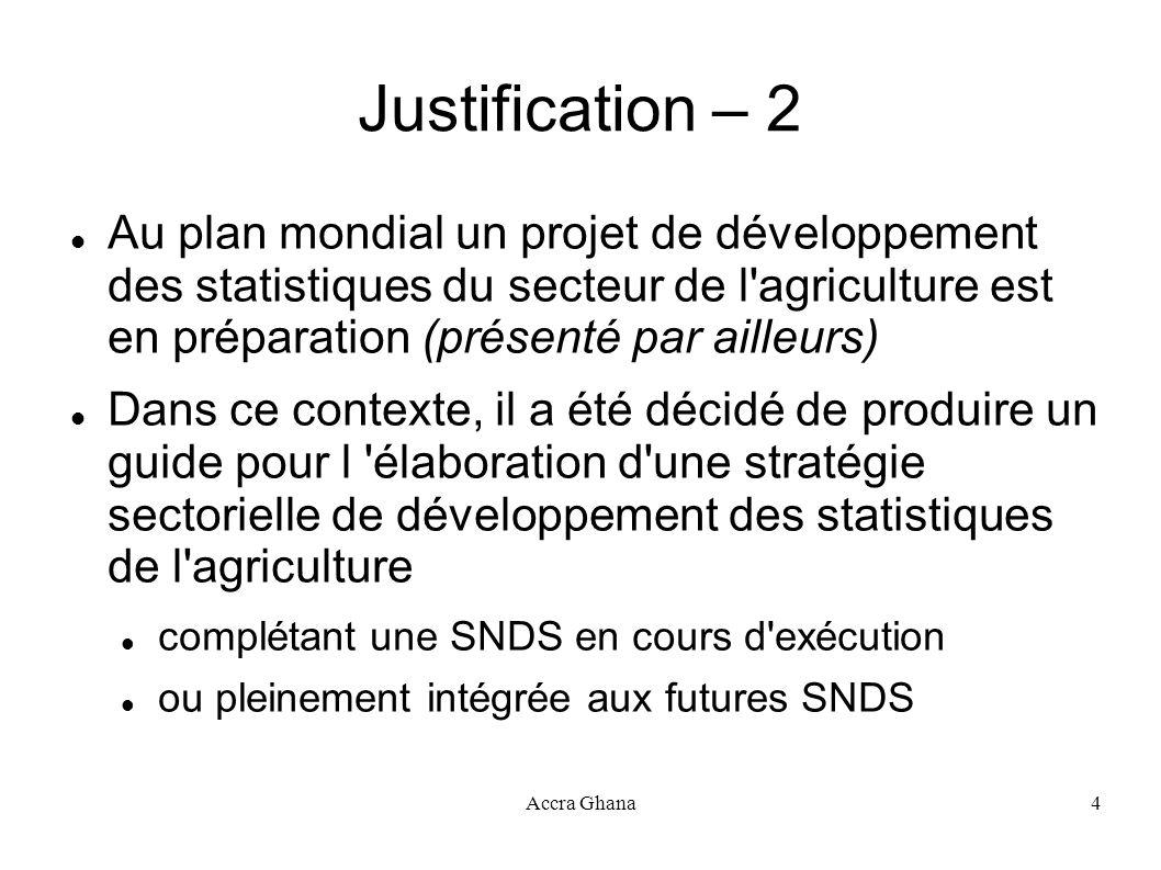 Accra Ghana4 Justification – 2 Au plan mondial un projet de développement des statistiques du secteur de l'agriculture est en préparation (présenté pa