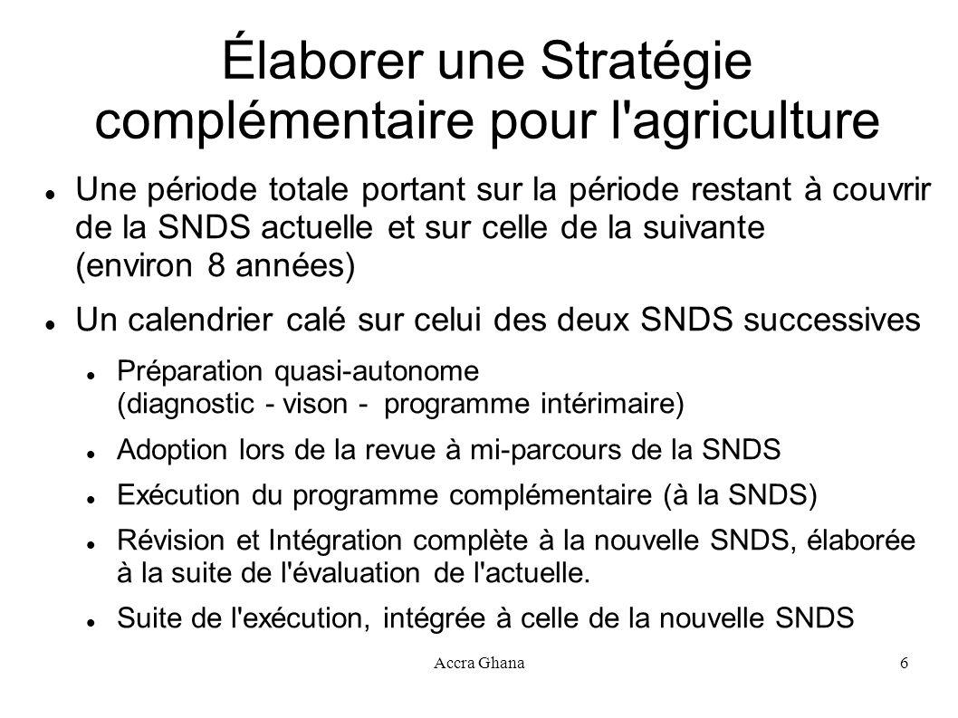 Accra Ghana6 Élaborer une Stratégie complémentaire pour l'agriculture Une période totale portant sur la période restant à couvrir de la SNDS actuelle