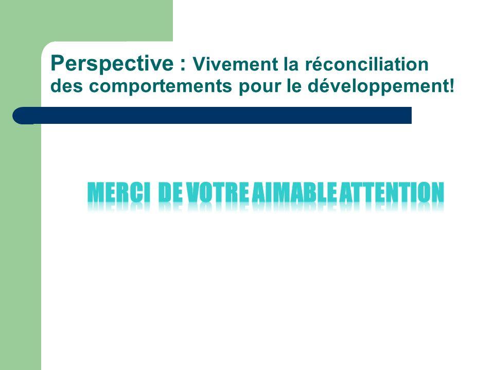 Perspective : Vivement la réconciliation des comportements pour le développement!