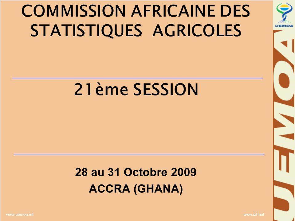 www.uemoa.int www.izf.net COMMISSION AFRICAINE DES STATISTIQUES AGRICOLES 21ème SESSION 28 au 31 Octobre 2009 ACCRA (GHANA)