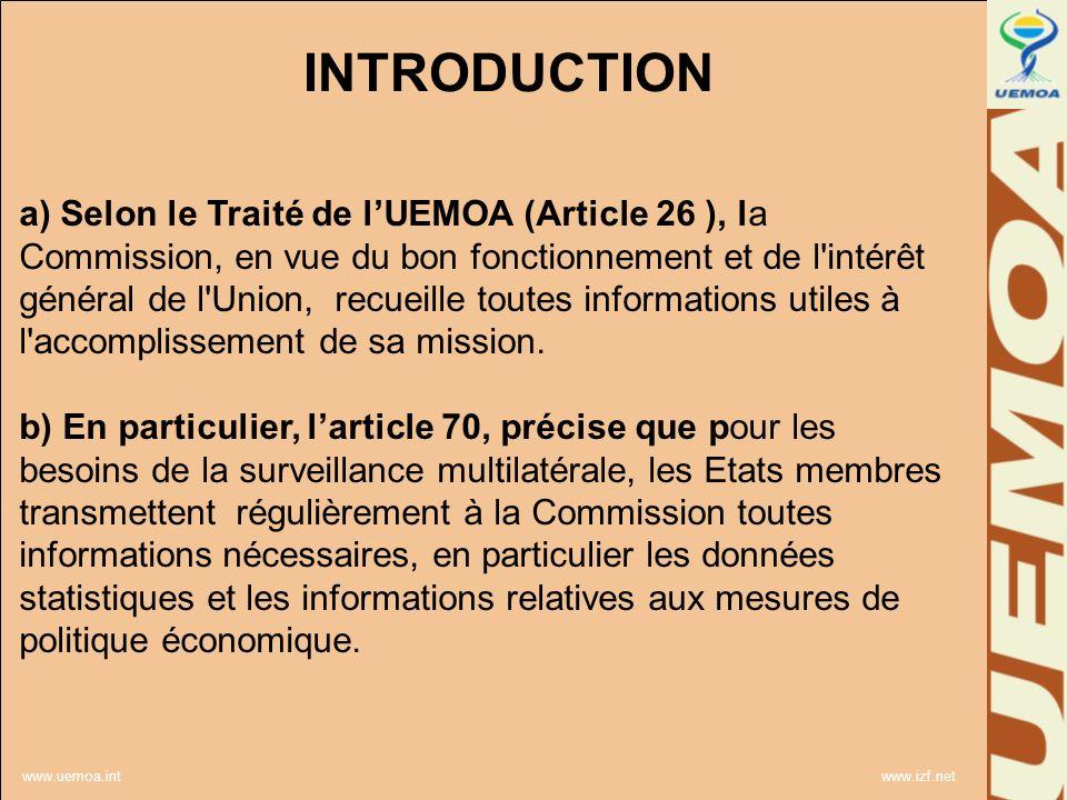 www.uemoa.int www.izf.net INTRODUCTION a) Selon le Traité de lUEMOA (Article 26 ), la Commission, en vue du bon fonctionnement et de l intérêt général de l Union, recueille toutes informations utiles à l accomplissement de sa mission.
