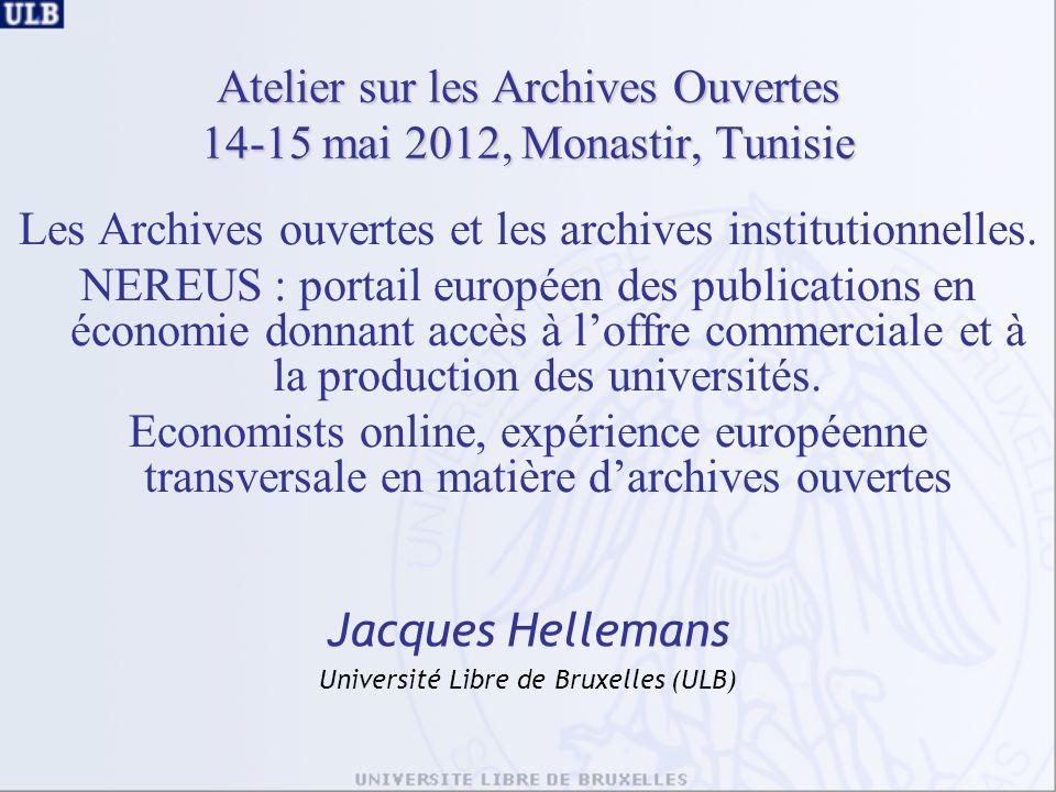Atelier sur les Archives Ouvertes 14-15 mai 2012, Monastir, Tunisie Les Archives ouvertes et les archives institutionnelles.