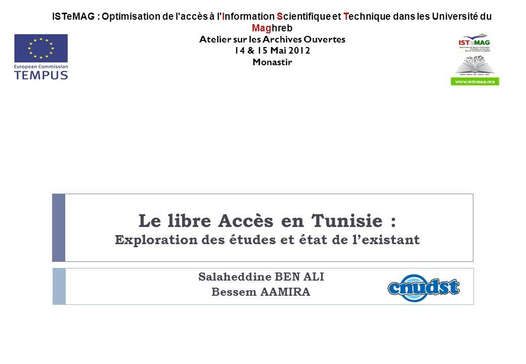 Le libre Accès en Tunisie : Exploration des études et état de lexistant Salaheddine BEN ALI Bessem AAMIRA ISTeMAG : Optimisation de l'accès à l'Inform
